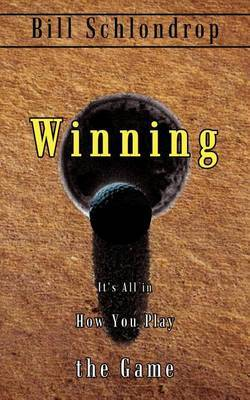 Winning: it's All in How You Play the Game by Bill Schlondrop image