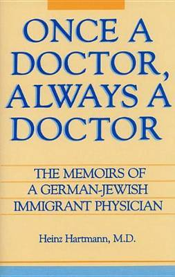 Once a Doctor, Always a Doctor: The Memoirs of a German-Jewish Immigrant Physician by Heinz Hartmann image