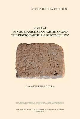 Final -y in Non-Manichaean Parthian and the Proto-Parthian 'Rhytmic Law' by J. Ferrer-Losilla
