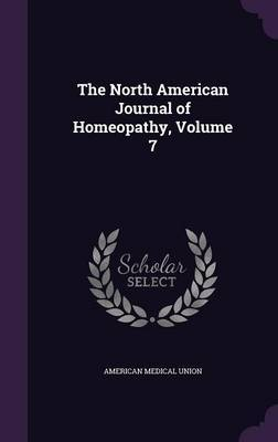 The North American Journal of Homeopathy, Volume 7 by American Medical Union
