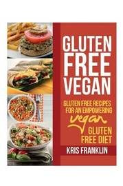 Gluten Free Vegan by Kris Franklin