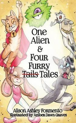 One Alien & Four Furry (Tails) Tales by Alison Ashley Formento image