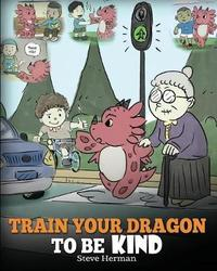 Train Your Dragon to Be Kind by Steve Herman image