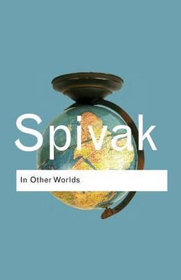 In Other Worlds by Gayatri Chakravorty Spivak