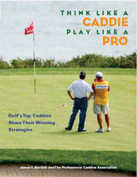 Think Like a Caddie...Play Like a Pro by James Y. Bartlett image