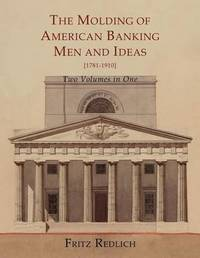 The Molding of American Banking by Fritz Redlich
