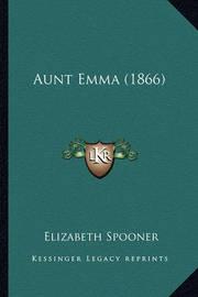 Aunt Emma (1866) by Elizabeth Spooner