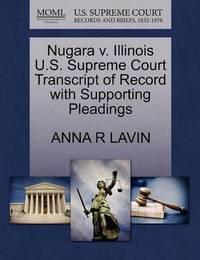 Nugara V. Illinois U.S. Supreme Court Transcript of Record with Supporting Pleadings by Anna R Lavin