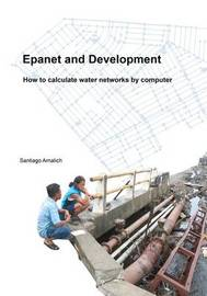 Epanet and Development. How to Calculate Water Networks by Computer by Santiago Arnalich