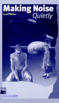 Making Noise Quietly: three short plays by Robert Holman