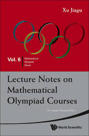 Lecture Notes On Mathematical Olympiad Courses: For Junior Section (In 2 Volumes) by Jiagu Xu
