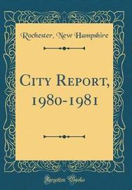 City Report, 1980-1981 (Classic Reprint) by Rochester New Hampshire image