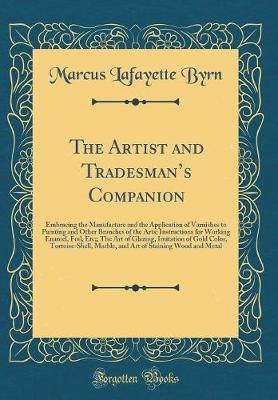 The Artist and Tradesman's Companion by Marcus Lafayette Byrn