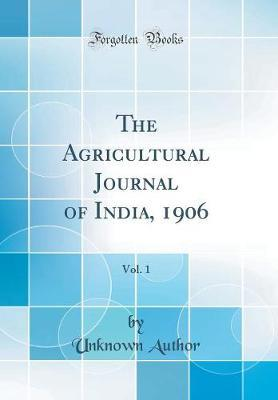 The Agricultural Journal of India, 1906, Vol. 1 (Classic Reprint) by Unknown Author image