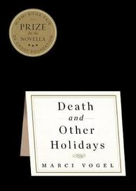 Death And Other Holidays by Marci Vogel