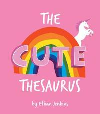The Cute Thesaurus by Ethan Jenkins