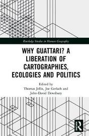 Why Guattari? A Liberation of Cartographies, Ecologies and Politics