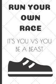 Run Your Own Race It's You Vs You Be a Beast by Note Publishing