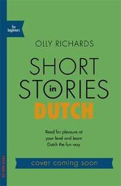 Short Stories in Dutch for Beginners by Olly Richards