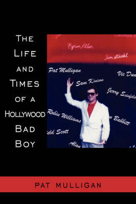 The Life and Times of a Hollywood Bad Boy by Pat Mulligan image