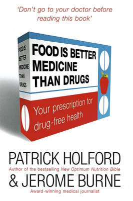 Food is Better Medicine Than Drugs: Your Prescription for Drug-free Health by Patrick Holford image