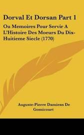 Dorval Et Dorsan Part 1: Ou Memoires Pour Servir A L'Histoire Des Moeurs Du Dix-Huitieme Siecle (1770) by Auguste Pierre Damiens De Gomicourt image
