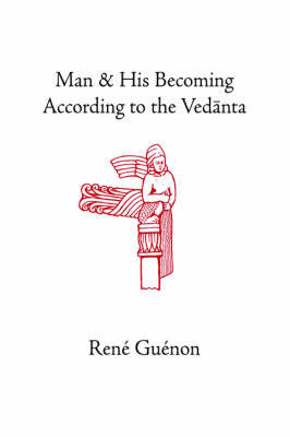 Man and His Becoming According to the Vedanta by Rene Guenon