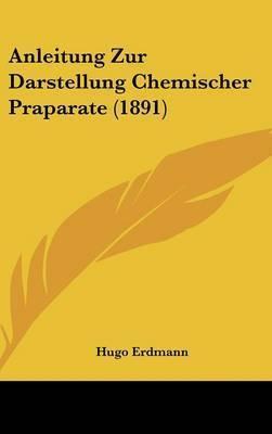 Anleitung Zur Darstellung Chemischer Praparate (1891) by Hugo Erdmann
