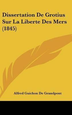 Dissertation de Grotius Sur La Liberte Des Mers (1845) by Alfred Guichon De Grandpont