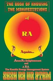 The Book of Knowing The Manifestations of Ra Again by Kamau Sesh Ra Ur Atem