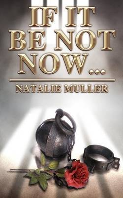 If It Be Not Now... by Natalie Muller