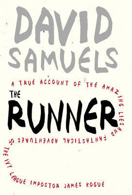 The Runner: A True Account of the Amazing Lies and Fantastical Adventures of the Ivy League Impostor James Hogue by David Samuels (University of Minnesota) image