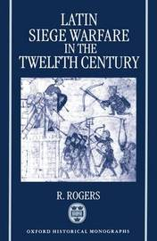 Latin Siege Warfare in the Twelfth Century by Randall Rogers image