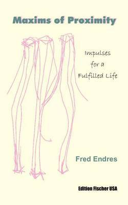 Maxims of Proximity: Impulses for a Fulfilled Life by Fred Endres image