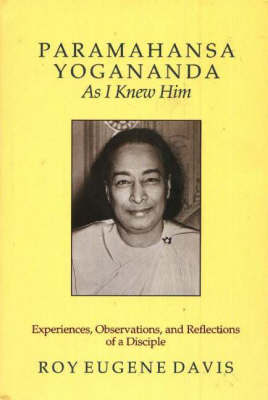 Paramahansa Yogananda -- As I Knew Him by Roy Eugene Davis image