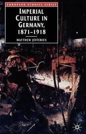 Imperial Culture in Germany, 1871-1918 by Matthew Jefferies