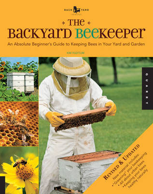 The Backyard Beekeeper - Revised and Updated by Kim Flottum