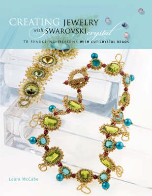 Creating Crystal Jewelry with Swarovski by Laura McCabe