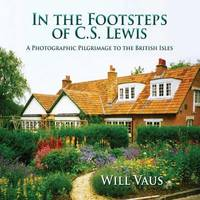 In the Footsteps of C. S. Lewis by Will Vaus
