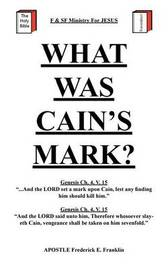 What Was Cain's Mark? by Apostle Frederick E. Franklin