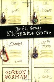 The 6th Grade Nickname Game by Gordon Korman