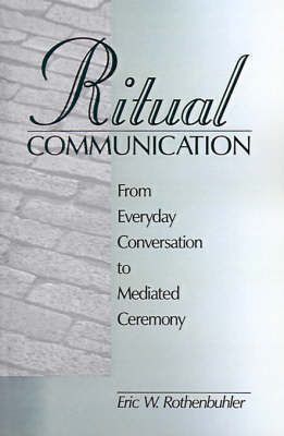 Ritual Communication by Eric W. (Walter) Rothenbuhler