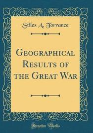 Geographical Results of the Great War (Classic Reprint) by Stiles A Torrance image
