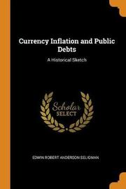Currency Inflation and Public Debts by Edwin Robert Anderson Seligman
