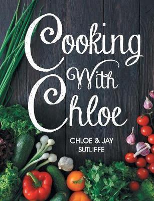 Cooking with Chloe by Chloe Sutliffe