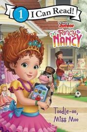 Disney Junior Fancy Nancy: Toodle-Oo, Miss Moo by Victoria Saxon