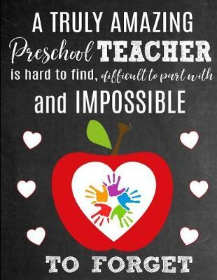 A Truly Amazing Preschool Teacher Is Hard To Find, Difficult To Part With And Impossible To Forget by Sentiments Studios