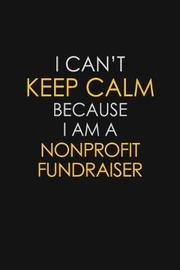 I Can't Keep Calm Because I Am A Nonprofit Fundraiser by Blue Stone Publishers image