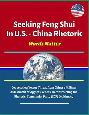 Seeking Feng Shui In U.S. - China Rhetoric - Words Matter by U S Military