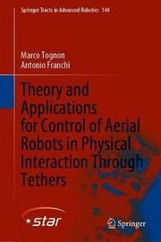Theory and Applications for Control of Aerial Robots in Physical Interaction Through Tethers by Marco Tognon